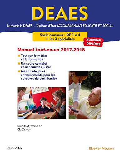 Je réussis le DEAES Diplôme d'État Accompagnant Éducatif et Social Le tout-en-un 2017-2018: Le socle commun DF1 à DF 4 Les 3 spécialités Entraînements