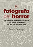 El fotógrafo del horror: La historia de Francisco Boix y las fotos robadas a los SS de Mauthausen (ENSAYO Y BIOGRAFIA)