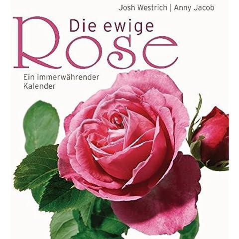 Die ewige Rose: Ein immerwährender Kalender
