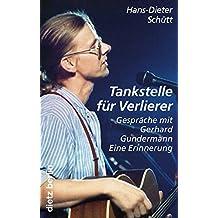 Tankstelle für Verlierer: Gespräche mit Gerhard Gundermann. Eine Erinnerung