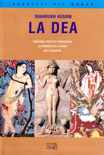 La dea. Creazione. Fertilità e abbondanza. La sovranità della donna. Miti e archetipi