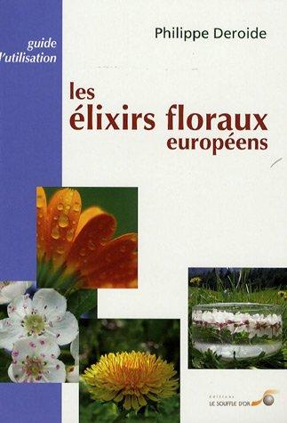 Les élixirs floraux européens : Guide d'utilisation par Philippe Deroide