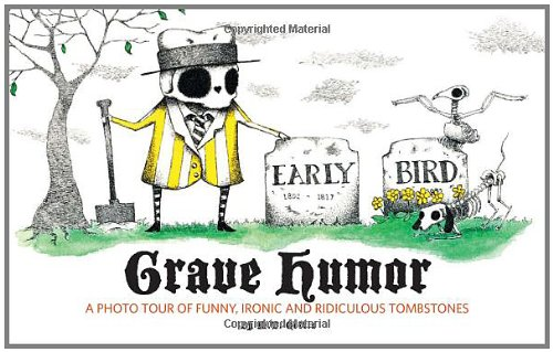 Grave Humor: Funny, Ironic, and Ridiculous (Tombstone Humor)