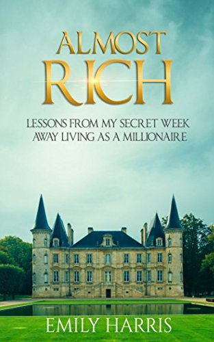 Almost Rich: Lessons from My Secret Week Away Living as a Millionaire