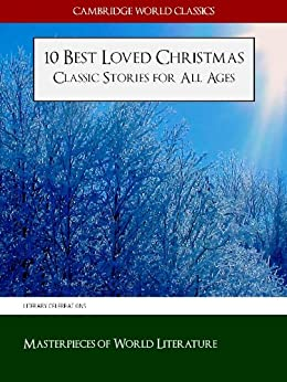 10 Best Loved Christmas Classic Stories for All Ages (Cambridge World Classics Edition) (Illustrated)) (Christmas Books Classic Literature Book 2) by [Brown, Abbie Farwell, Harrison, Elizabeth, Henry, O., Andersen, Hans Christian, Dickens, Charles, Moore, Clement Clarke]