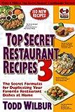 Top Secret Restaurant Recipes 3: The Secret Formulas for Duplicating Your Favorite Restaurant Dishes at Home (Top Secret Recipes) (English Edition)