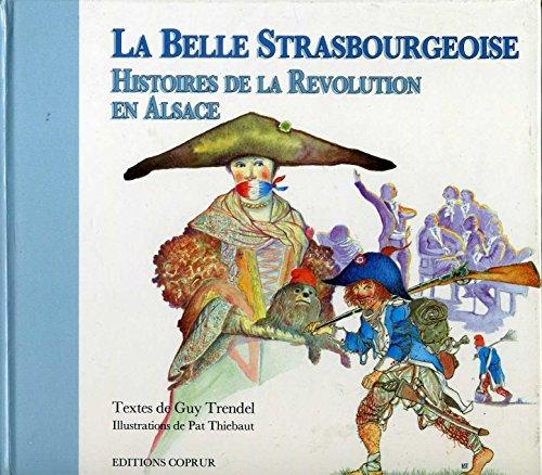 La Belle Strasbourgeoise. Histoires de la révolution en Alsace