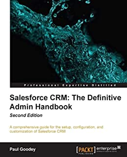 Salesforce CRM: The Definitive Admin Handbook Second Edition by [Goodey, Paul]