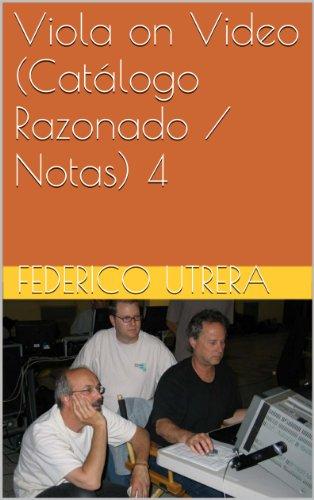 Viola on Video (Catálogo Razonado / Notas) 4 (Obra Completa sobre Bill Viola)