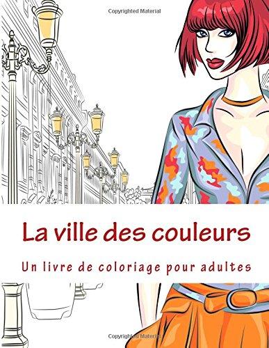 La ville des couleurs: Un livre de coloriage pour adultes