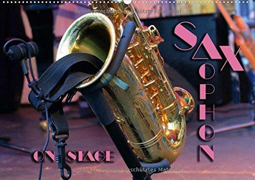 SAXOPHON - on stage (Wandkalender 2018 DIN A2 quer): Konzertfotografien und Detailansichten verschiedener Saxophone (Monatskalender, 14 Seiten ) (CALVENDO Kunst)