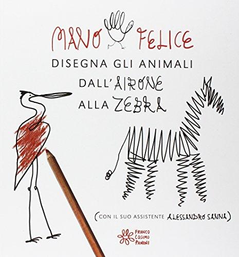 Mano felice disegna gli animali. Ediz. illustrata