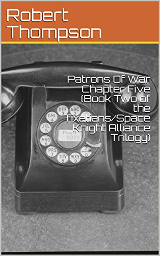 Patrons Of War Chapter Five (Book Two of the Tixetians/Space Knight Alliance Trilogy)
