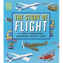 The Story of Flight: A Three-Dimensional Expanding Pocket Guide: A Three-Dimensional Expanding Pocket Guide (Three Dimensional Expanding Gd)