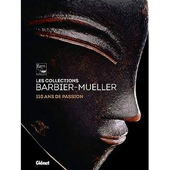 Les collections Barbier-Mueller: 110 ans de passion