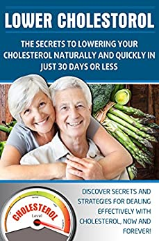 LOWER CHOLESTEROL: THE SECRETS TO LOWERING YOUR ...