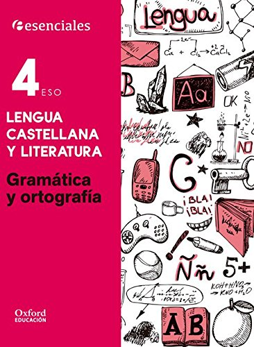 Esenciales Oxford. Lengua Castellana Y Literatura. Gramática Y Ortografía. 4º ESO - 9780190502942