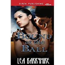 Bound at the Ball (Siren Publishing Allure) by Lea Barrymire (2013-02-26)