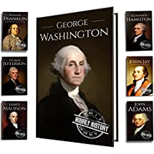 Founding Fathers of America: George Washington, Alexander Hamilton, John Jay, John Adams, Benjamin Franklin, James Madison, Thomas Jefferson (7-Books Box Set Book 1)