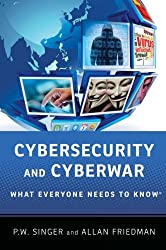 Cybersecurity and Cyberwar: What Everyone Needs To Know® (What Everyone Needs to Know (Paperback))