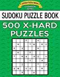 Sudoku Puzzle Book, 500 EXTRA HARD Puzzles: Single Difficulty Level For No Wasted Puzzles: Volume 16 (Sudoku Puzzle Books Champion Series)