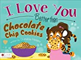 I Love You Better Than Chocolate Chip Cookies