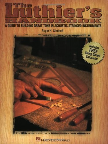 Luthier's Handbook: Guide to Building Great Tone in Acoustic Stringed Instruments by Roger H. Siminoff published by Hal Leonard Corporation (2007)