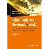 """Keine Panik vor Thermodynamik!: Erfolg und Spaß im klassischen """"Dickbrettbohrerfach"""" des Ingenieurstudiums"""