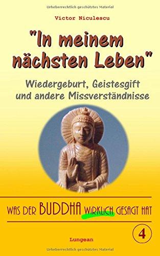 Was der Buddha wirklich gesagt hat: Band 4 (Wiedergeburt, Geistesgift und andere Missverständnisse) (Buddhismus, Band 4)