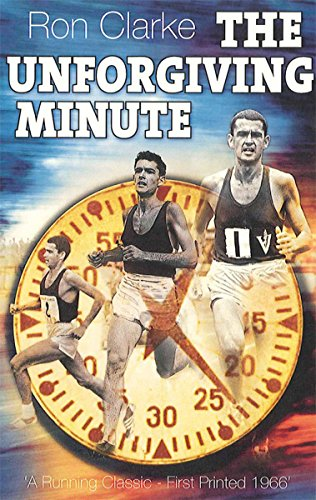 Ron Clarke THE UNFORGIVING MINUTE: A Running Classic - First Printed 1966 (English Edition) por Ron  Clarke
