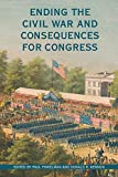 Ending the Civil War and Consequences for Congress