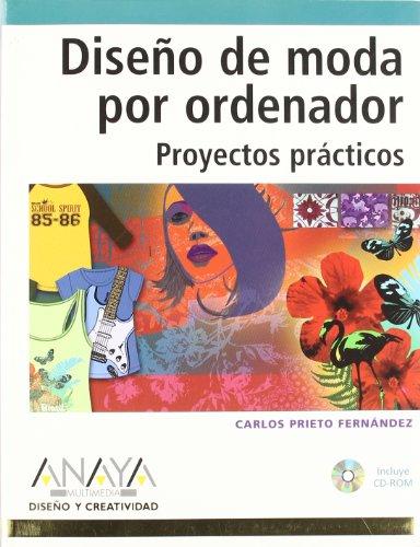 Diseño de moda por ordenador. Proyectos prácticos (Diseño Y Creatividad) por Carlos Prieto Fernández