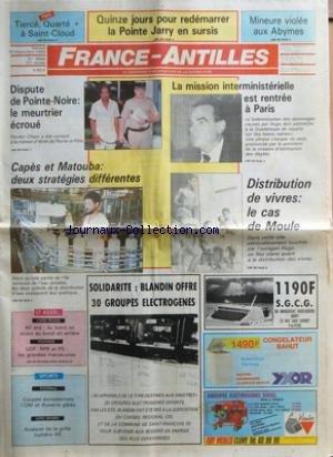 FRANCE-ANTILLES [No 5896] du 30/09/1989 - PMU TIERCE, QUARTE + A SAINT-CLOUD - QUINZE JOURS POUR REDEMARRER LA POINTE JARRY EN SURSIS - MINEURE VIOLEE AUX ABYMES - DISPUTE DE POINTE-NOIRE - LE MEURTRIER ECROUE - LA MISSION INTERMINISTERIELLE EST RENTREE A PARIS - CAPES ET MATOUBA - DEUX STRATEGIES DIFFERENTES - DISTRIBUTION DE VIVRES - LE CAS DE MOULE - SOLIDARITE - BLANDIN OFFRE 30 GROUPES ELECTROGENES.