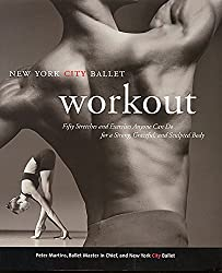 New York City Ballet Workout: Fifty Stretches And Exercises Anyone Can Do For A Strong, Graceful, And Sculpted Body