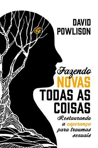 Fazendo novas todas as coisas: restaurando a esperança para traumas sexuais (Portuguese Edition)