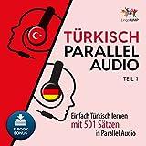 Türkisch Parallel Audio - Einfach Türkisch Lernen mit 501 Sätzen in Parallel Audio - Teil 1 (Volume 1)