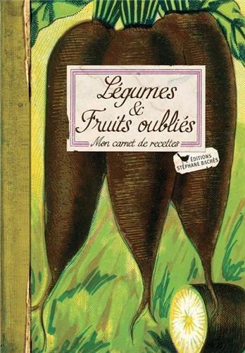 Légumes et fruits oubliés : Mon carnet de recettes par Adèle Hugot