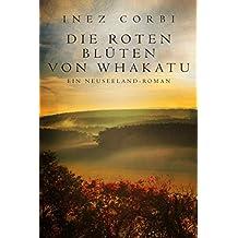 Die roten Blüten von Whakatu: Ein Neuseeland-Roman