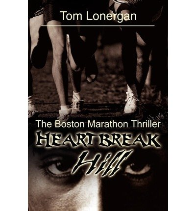 [ [ [ Heartbreak Hill: The Boston Marathon Thriller [ HEARTBREAK HILL: THE BOSTON MARATHON THRILLER ] By Lonergan, Tom ( Author )May-01-2002 Paperback
