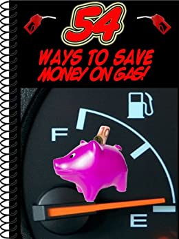 54 Ways To Save Money On Gas!: The Ultimate Guide To Saving At The Gas Pump (English Edition) de [Eitreim, Dan]