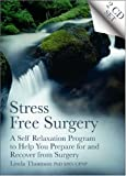 Telecharger Livres Stress Free Surgery A Self Relaxation Program to Help You Prepare for and Recover from Surgery by Linda Thomson 2007 09 15 (PDF,EPUB,MOBI) gratuits en Francaise