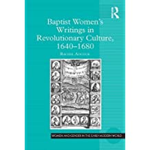 Baptist Women's Writings in Revolutionary Culture, 1640-1680 (Women and Gender in the Early Modern World)