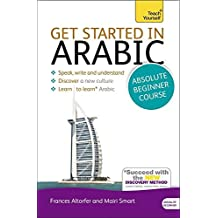 Get Started in Arabic Absolute Beginner Course: The essential introduction to reading, writing, speaking and understanding a new language (Teach Yourself) by Frances Altorfer (2012-08-31)