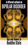 Image de A different outlook on bipolar disorder- Ups and downs to Buddha state: There is no shame in aiming for happiness (English Edition