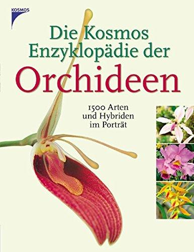 Die Kosmos Enzyklopädie der Orchideen: 1500 Arten und Hybriden im Porträt -
