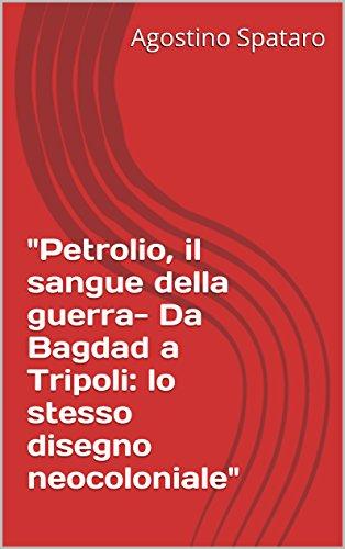 petrolio-il-sangue-della-guerra-da-bagdad-a-tripoli-lo-stesso-disegno-neocoloniale