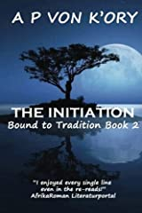 [(Bound to Tradition : The Initiation)] [By (author) A P Von K'Ory] published on (May, 2013) Paperback