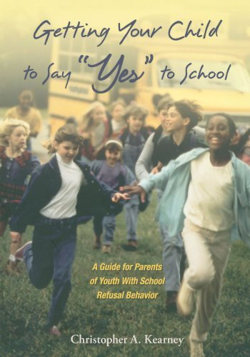 Getting Your Child to Say Yes to School: A Guide for Parents of Youth with School Refusal Behavior by Christopher Kearney (2007-03-22)