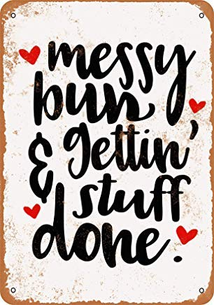 Iron Painting Signs Home Decor 7 X 10 Metal Sign Messy Bun and Getting' Stuff Done Vintage Look X 26 Bun