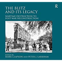 The Blitz and its Legacy: Wartime Destruction to Post-War Reconstruction by Peter J. Larkham (2013-04-23)
